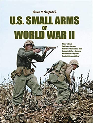 U.S. SMALL ARMS OF WORLD WAR II BY CANFIELD