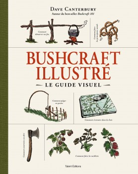 BUSHCRAFT ILLUSTRE Le guide visuel