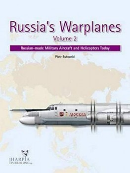 RUSSIA'S WARPLANE VOLUME 2<BR><BR> Russian-Made Military Aircraft and Helicopters Today
