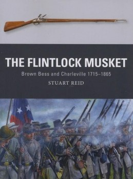 THE FLINTLOCK MUSKET - BROWN BESS AND CHARLEVILLE 1715–1865