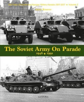 THE SOVIET ARMY ON PARADE 1946-1991<BR><BR> 100 years of soviet and Russian military parades 1917-2017 vol. 2