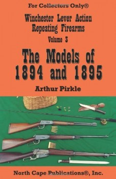 THE WINCHESTER LEVER ACTION REPEATING RIFLES VOLUME 3: THE MODELS OF 1894 AND 1895